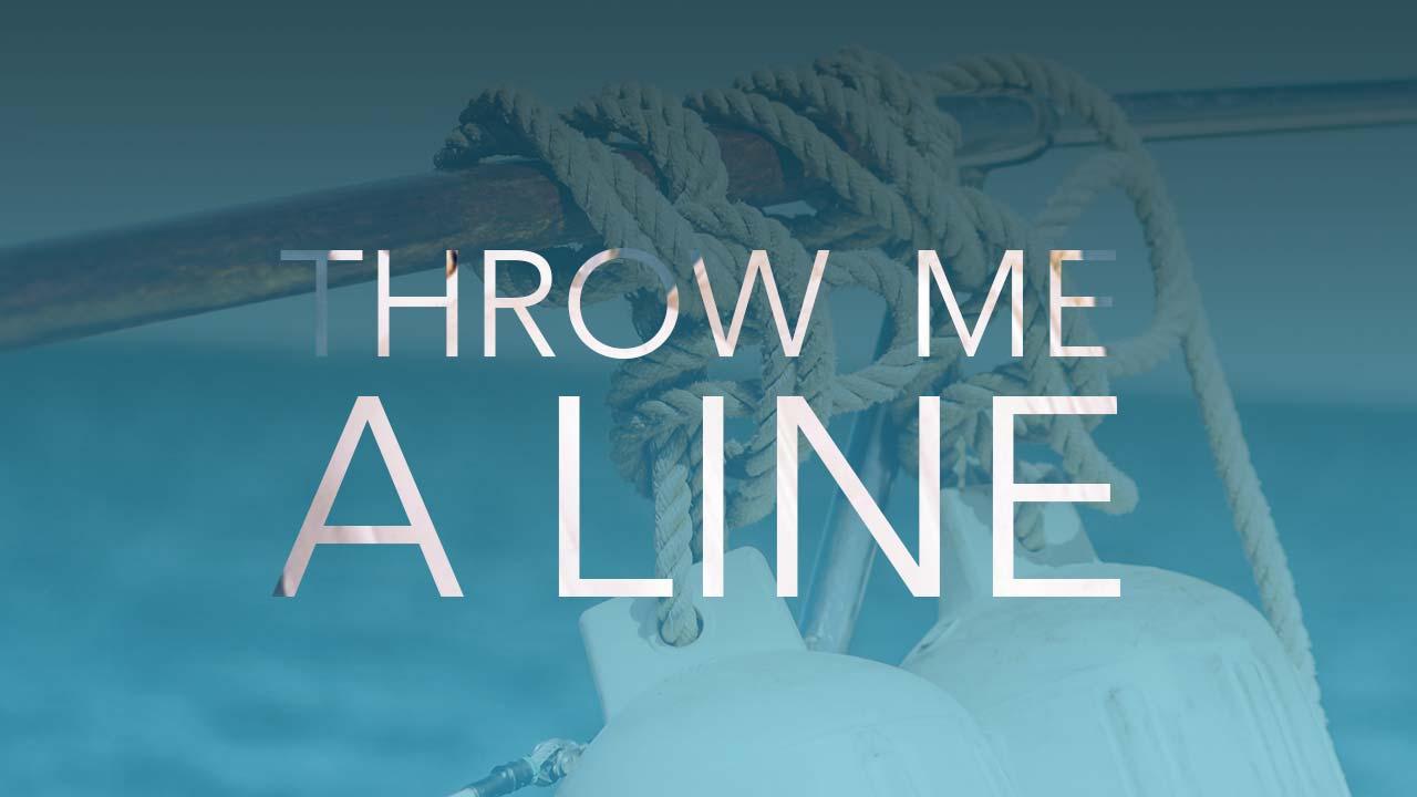 Throw Me  a Line
